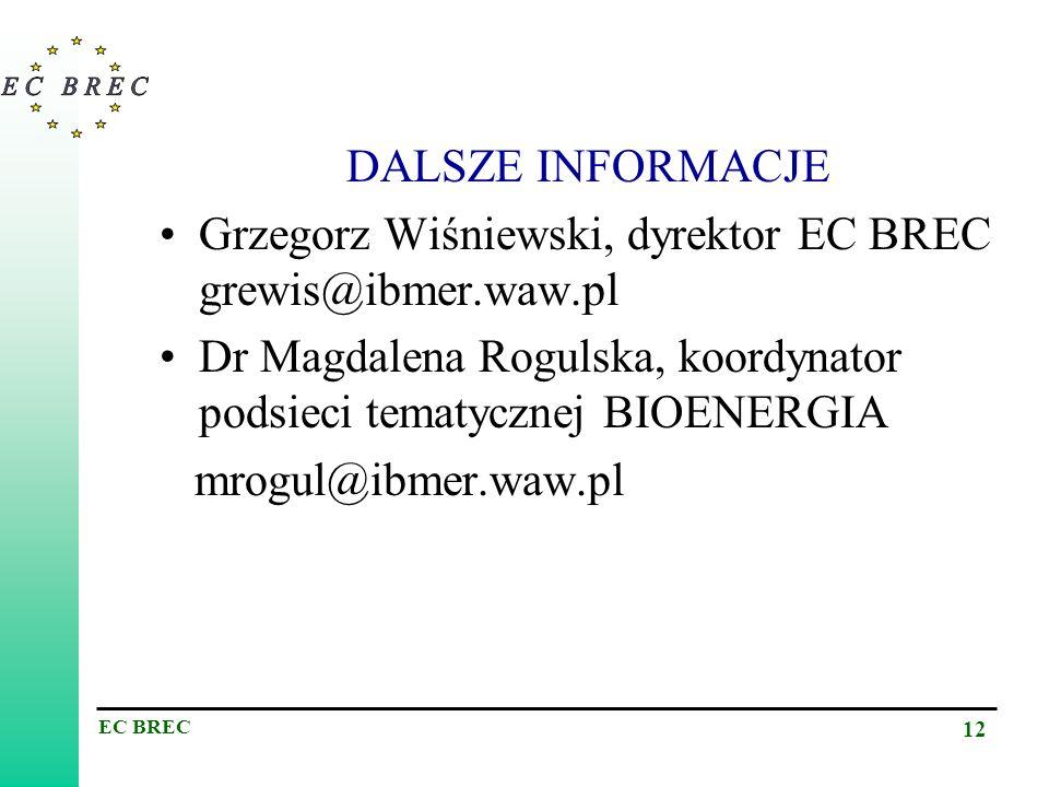 EC BREC 12 DALSZE INFORMACJE Grzegorz Wiśniewski, dyrektor EC BREC grewis@ibmer.waw.pl Dr Magdalena Rogulska, koordynator podsieci tematycznej BIOENER