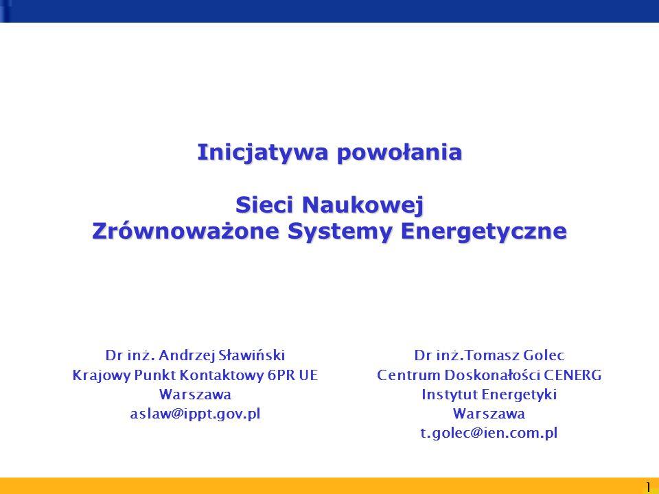 1 Inicjatywa powołania Sieci Naukowej Zrównoważone Systemy Energetyczne Dr inż. Andrzej Sławiński Krajowy Punkt Kontaktowy 6PR UE Warszawa aslaw@ippt.