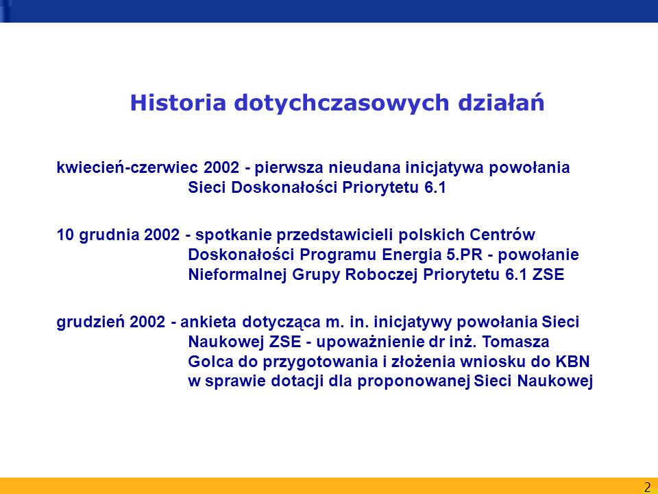 2 Historia dotychczasowych działań kwiecień-czerwiec 2002 - pierwsza nieudana inicjatywa powołania Sieci Doskonałości Priorytetu 6.1 10 grudnia 2002 -