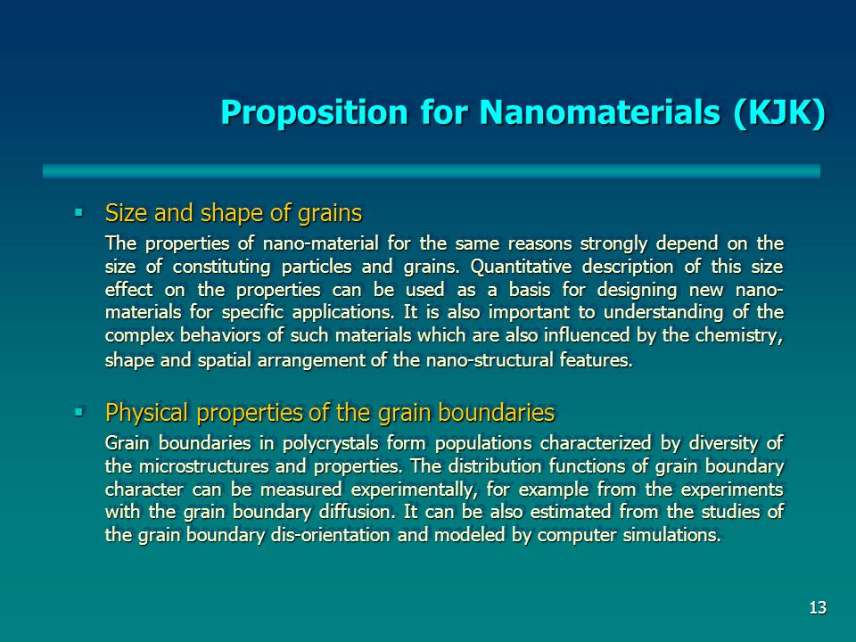 13 Proposition for Nanomaterials (KJK) Size and shape of grains Size and shape of grains The properties of nano-material for the same reasons strongly