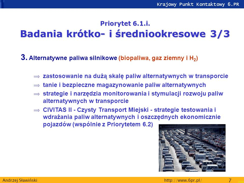 Krajowy Punkt Kontaktowy 6.PR http://www.6pr.pl/ 7 Andrzej Sławiński Priorytet 6.1.i.