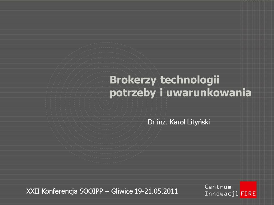 Definicje Broker - niezależny podmiot świadczący określone usługi (z reguły pośrednictwa) działający na rachunek zleceniodawcy Broker technologii - niezależny podmiot świadczący usługi pośrednictwa w zakresie transferu technologii działający na rachunek zleceniodawcy broker agent Karol Lityński