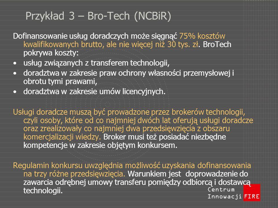 Przykład 3 – Bro-Tech (NCBiR) Dofinansowanie usług doradczych może sięgnąć 75% kosztów kwalifikowanych brutto, ale nie więcej niż 30 tys. zł. BroTech