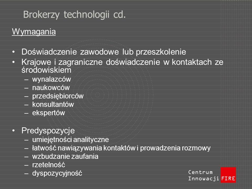 Brokerzy technologii cd. Wymagania Doświadczenie zawodowe lub przeszkolenie Krajowe i zagraniczne doświadczenie w kontaktach ze środowiskiem –wynalazc