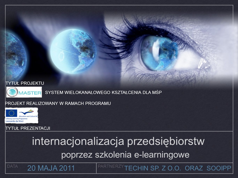 TYTUŁ PREZENTACJI DATAPARTNERZY 20 MAJA 2011 internacjonalizacja przedsiębiorstw poprzez szkolenia e-learningowe TECHIN SP. Z O.O. ORAZ SOOIPP TYTUŁ P