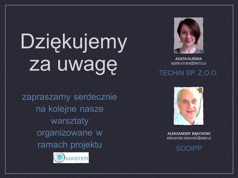 Dziękujemy za uwagę zapraszamy serdecznie na kolejne nasze warsztaty organizowane w ramach projektu AGATA KLIŃSKA agata.klinska@techin.pl TECHIN SP. Z