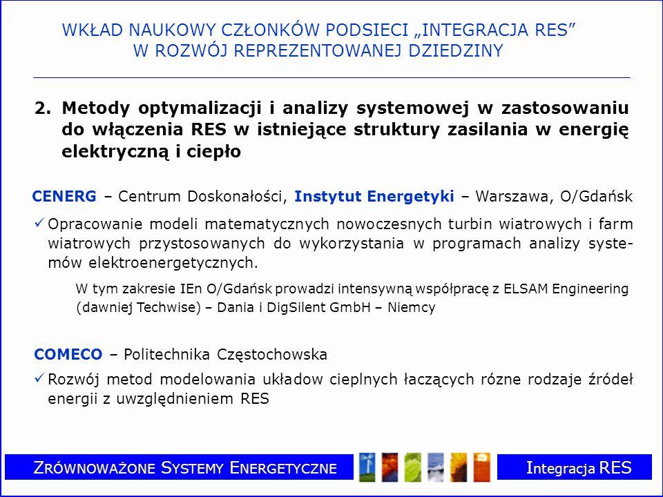 Z RÓWNOWAŻONE S YSTEMY E NERGETYCZNE I ntegracja RES 2.Metody optymalizacji i analizy systemowej w zastosowaniu do włączenia RES w istniejące struktury zasilania w energię elektryczną i ciepło CENERG – Centrum Doskonałości, Instytut Energetyki – Warszawa, O/Gdańsk Opracowanie modeli matematycznych nowoczesnych turbin wiatrowych i farm wiatrowych przystosowanych do wykorzystania w programach analizy syste- mów elektroenergetycznych.