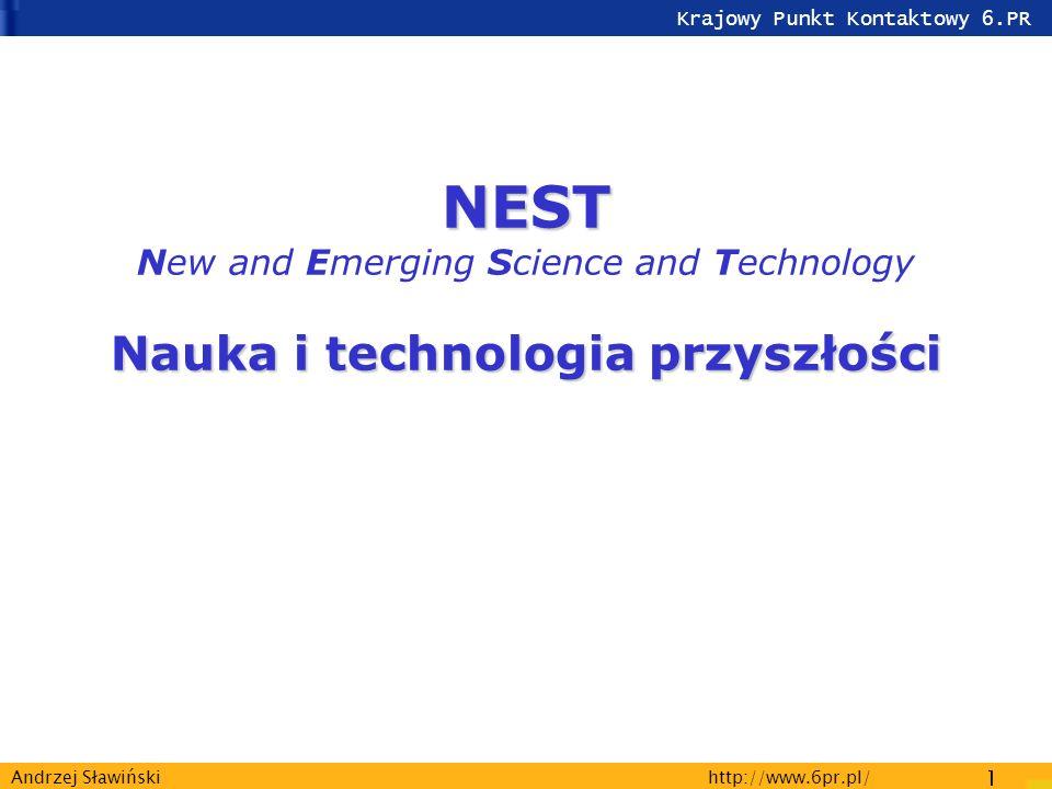 Krajowy Punkt Kontaktowy 6.PR http://www.6pr.pl/ 1 Andrzej Sławiński NEST Nauka i technologia przyszłości NEST New and Emerging Science and Technology Nauka i technologia przyszłości