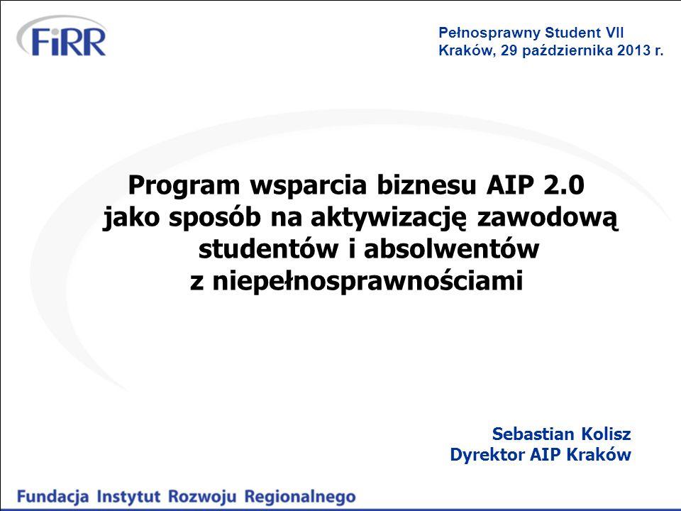 Program wsparcia biznesu AIP 2.0 jako sposób na aktywizację zawodową studentów i absolwentów z niepełnosprawnościami Sebastian Kolisz Dyrektor AIP Kra