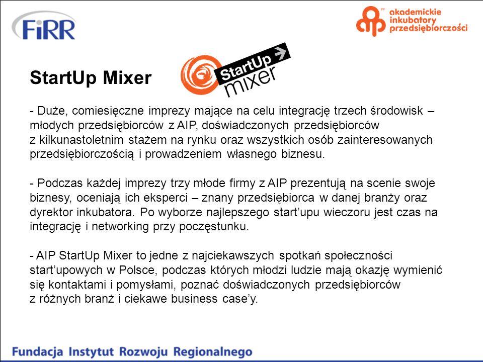 StartUp Mixer - Duże, comiesięczne imprezy mające na celu integrację trzech środowisk – młodych przedsiębiorców z AIP, doświadczonych przedsiębiorców