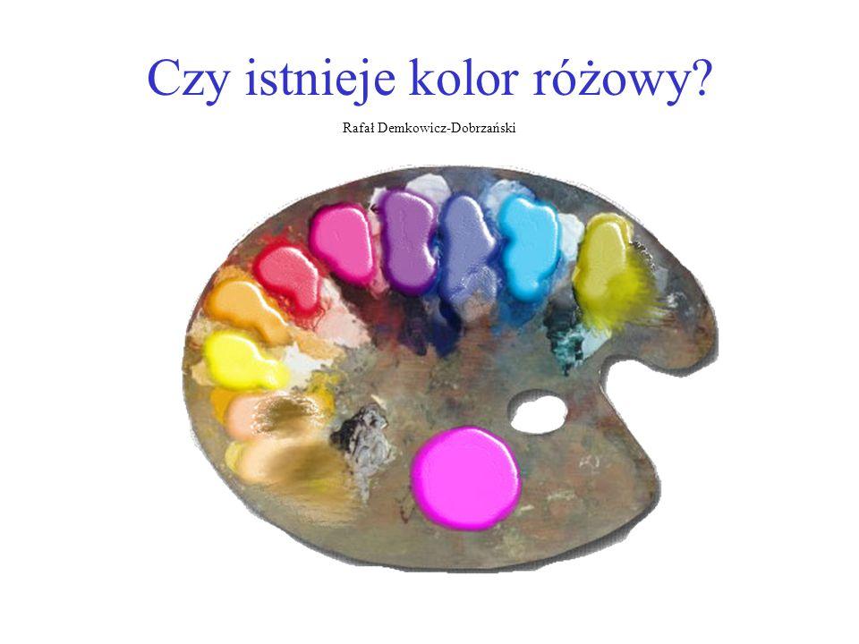 Czy istnieje kolor różowy? Rafał Demkowicz-Dobrzański