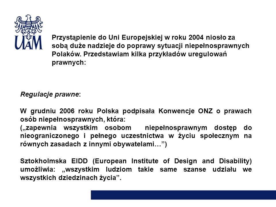 Regulacje prawne: W grudniu 2006 roku Polska podpisała Konwencje ONZ o prawach osób niepełnosprawnych, która: (zapewnia wszystkim osobom niepełnospraw