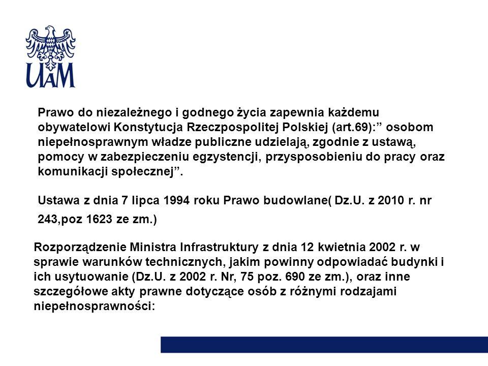 Prawo do niezależnego i godnego życia zapewnia każdemu obywatelowi Konstytucja Rzeczpospolitej Polskiej (art.69): osobom niepełnosprawnym władze publi