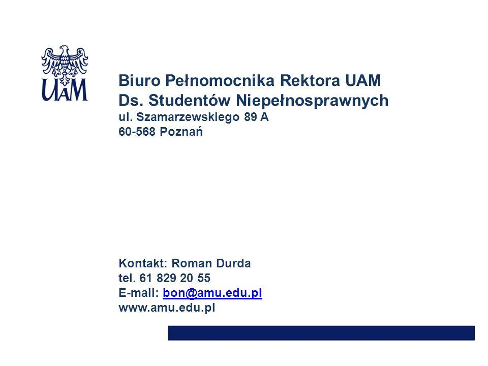Biuro Pełnomocnika Rektora UAM Ds. Studentów Niepełnosprawnych ul. Szamarzewskiego 89 A 60-568 Poznań Kontakt: Roman Durda tel. 61 829 20 55 E-mail: b