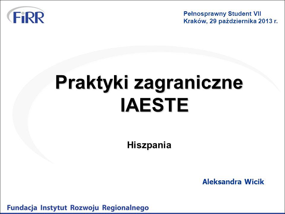 Praktyki zagraniczne IAESTE Hiszpania Aleksandra Wicik Pełnosprawny Student VII Kraków, 29 października 2013 r.