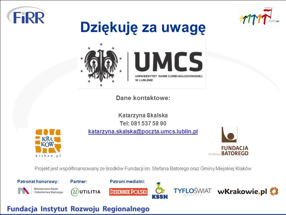 Dziękuję za uwagę Dane kontaktowe: Katarzyna Skalska Tel: 081 537 58 90 katarzyna.skalska@poczta.umcs.lublin.pl Projekt jest współfinansowany ze środków Fundacji im.