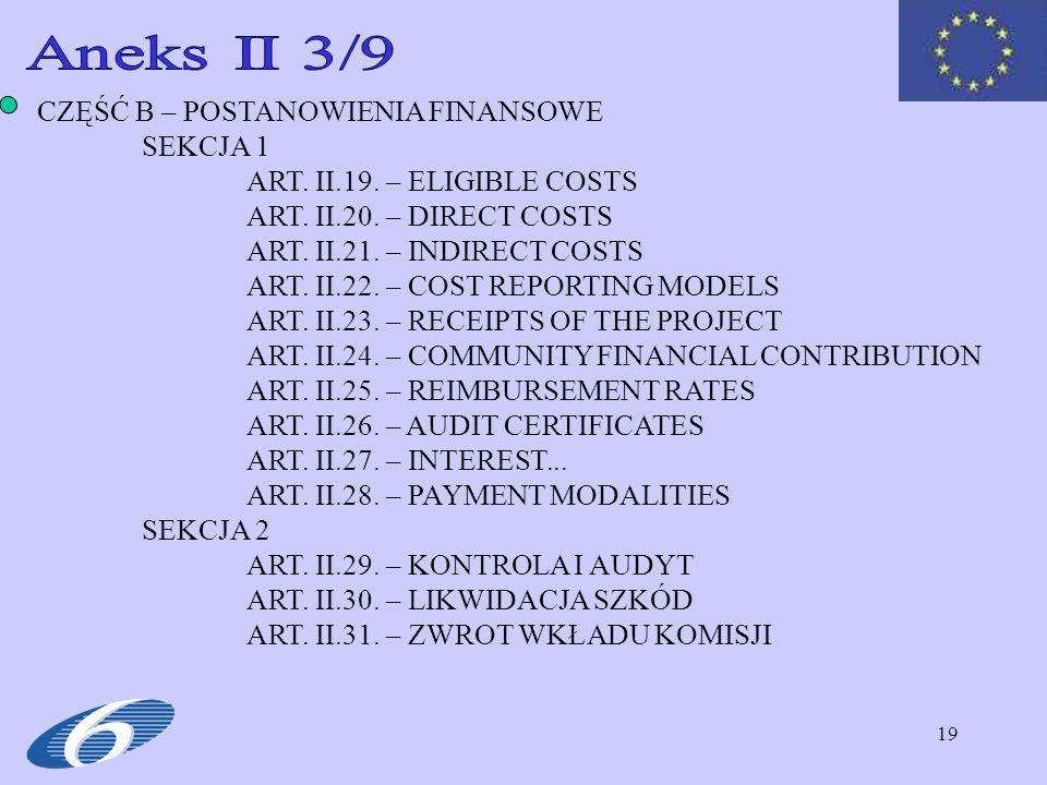 19 CZĘŚĆ B – POSTANOWIENIA FINANSOWE SEKCJA 1 ART. II.19. – ELIGIBLE COSTS ART. II.20. – DIRECT COSTS ART. II.21. – INDIRECT COSTS ART. II.22. – COST