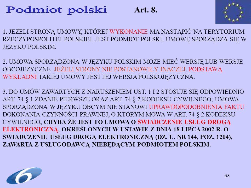 68 1. JEŻELI STRONĄ UMOWY, KTÓREJ WYKONANIE MA NASTĄPIĆ NA TERYTORIUM RZECZYPOSPOLITEJ POLSKIEJ, JEST PODMIOT POLSKI, UMOWĘ SPORZĄDZA SIĘ W JĘZYKU POL