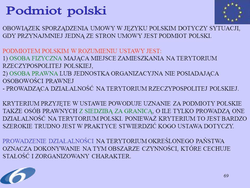 69 OBOWIĄZEK SPORZĄDZENIA UMOWY W JĘZYKU POLSKIM DOTYCZY SYTUACJI, GDY PRZYNAJMNIEJ JEDNĄ ZE STRON UMOWY JEST PODMIOT POLSKI.