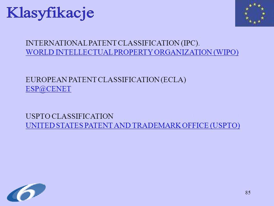 85 INTERNATIONAL PATENT CLASSIFICATION (IPC). WORLD INTELLECTUAL PROPERTY ORGANIZATION (WIPO) EUROPEAN PATENT CLASSIFICATION (ECLA) ESP@CENET USPTO CL