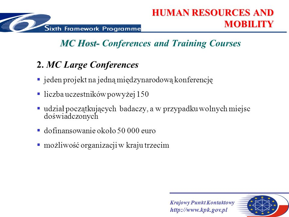 Krajowy Punkt Kontaktowy http://www.kpk.gov.pl HUMAN RESOURCES AND MOBILITY MC Host- MC Host- Conferences and Training Courses 2. MC Large Conferences