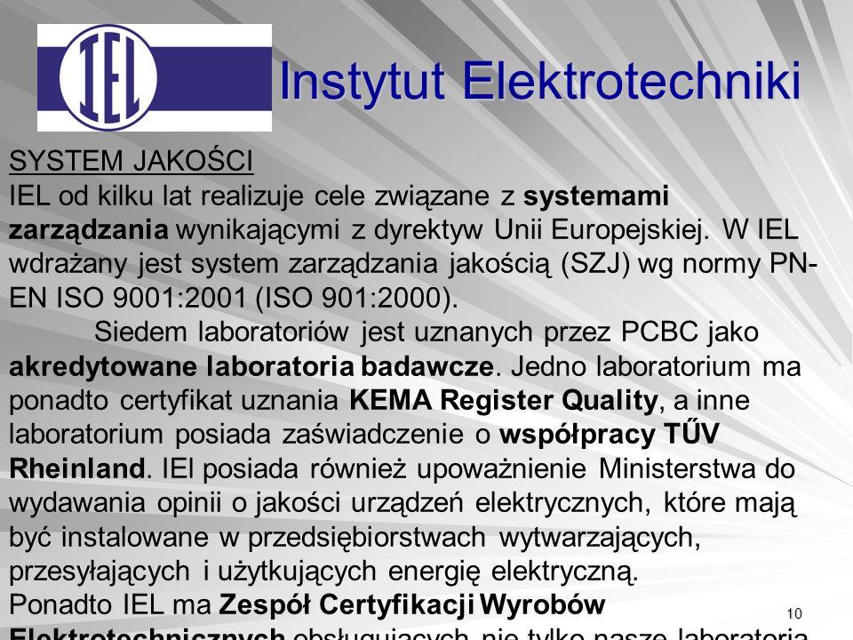 10 Instytut Elektrotechniki SYSTEM JAKOŚCI IEL od kilku lat realizuje cele związane z systemami zarządzania wynikającymi z dyrektyw Unii Europejskiej.