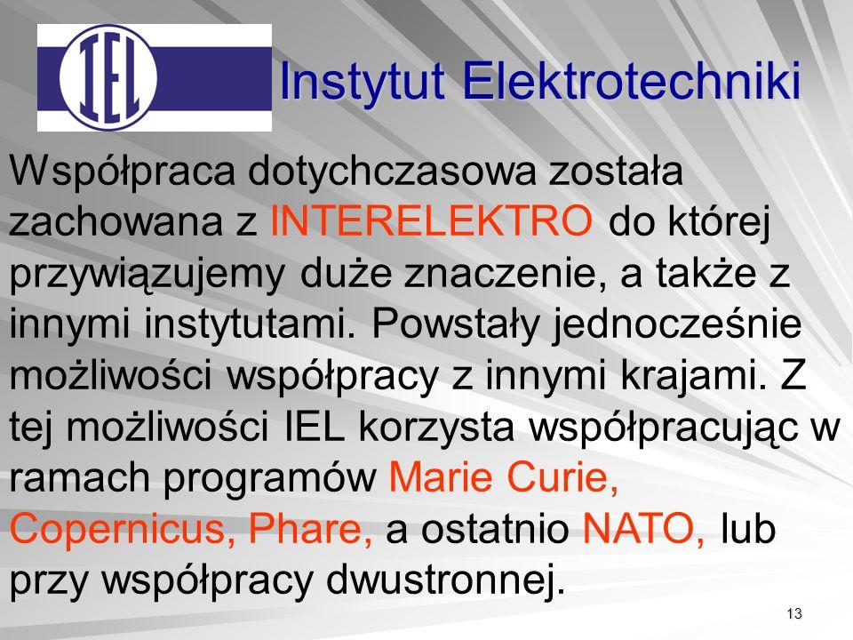 13 Instytut Elektrotechniki Współpraca dotychczasowa została zachowana z INTERELEKTRO do której przywiązujemy duże znaczenie, a także z innymi instytutami.