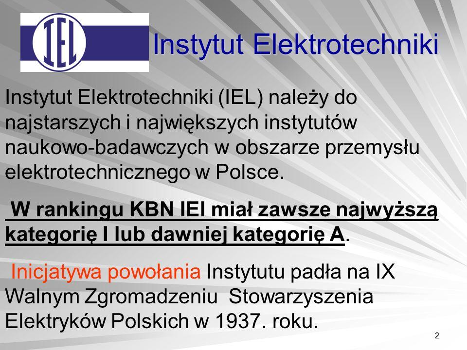 2 Instytut Elektrotechniki Instytut Elektrotechniki (IEL) należy do najstarszych i największych instytutów naukowo-badawczych w obszarze przemysłu elektrotechnicznego w Polsce.