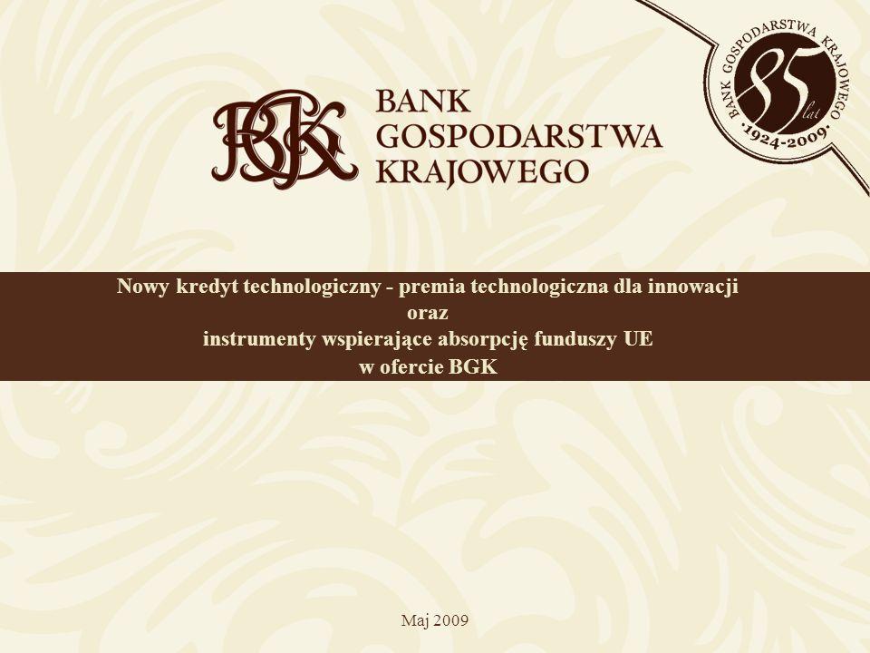 Nowy kredyt technologiczny - premia technologiczna dla innowacji oraz instrumenty wspierające absorpcję funduszy UE w ofercie BGK Maj 2009