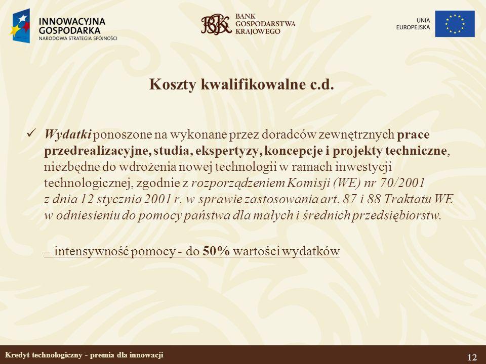 12 Kredyt technologiczny - premia dla innowacji Koszty kwalifikowalne c.d. Wydatki ponoszone na wykonane przez doradców zewnętrznych prace przedrealiz