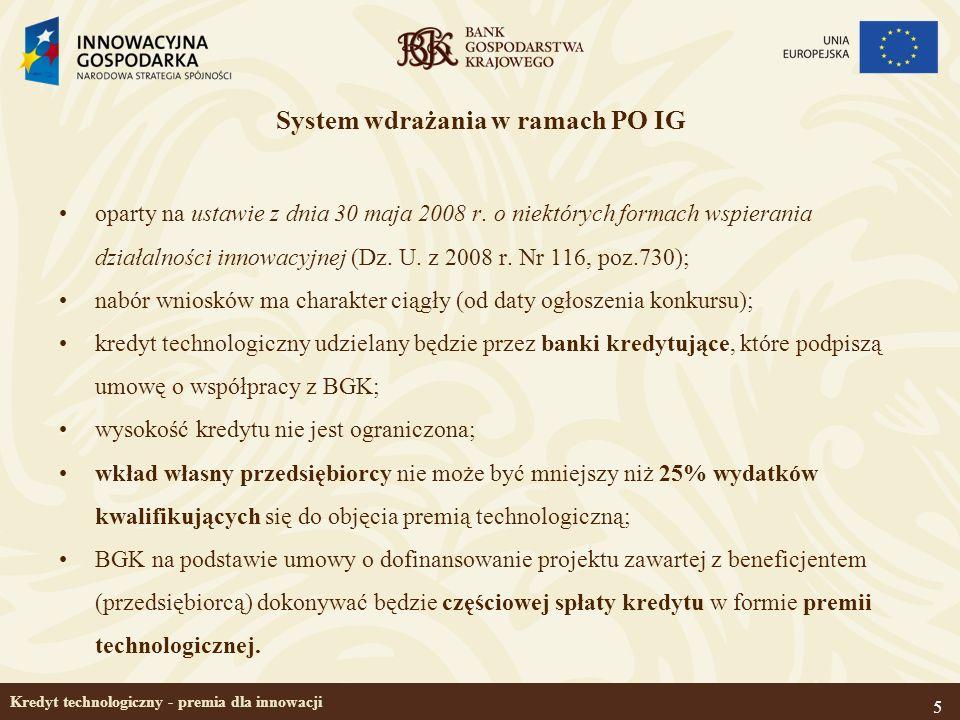 5 Kredyt technologiczny - premia dla innowacji System wdrażania w ramach PO IG oparty na ustawie z dnia 30 maja 2008 r. o niektórych formach wspierani