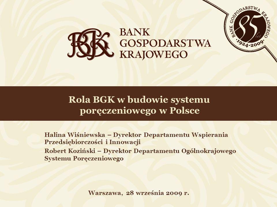 Rola BGK w budowie systemu poręczeniowego w Polsce Warszawa, 28 września 2009 r. Halina Wiśniewska – Dyrektor Departamentu Wspierania Przedsiębiorczoś