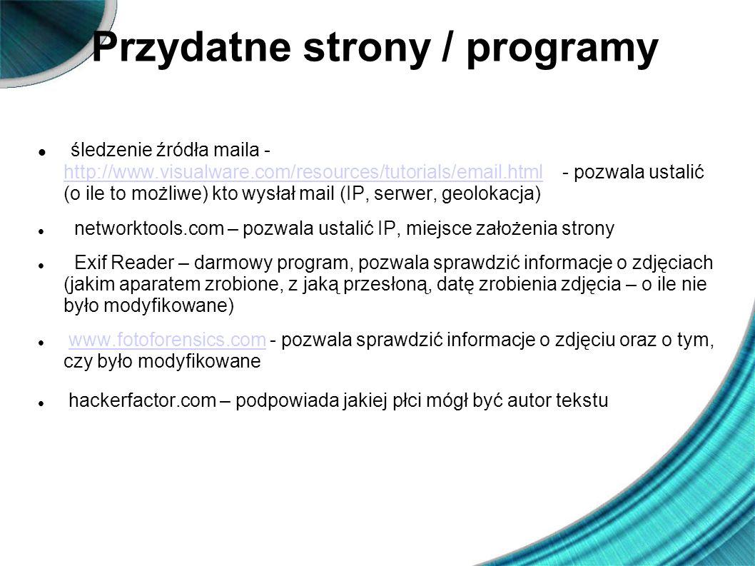 Przydatne strony / programy śledzenie źródła maila - http://www.visualware.com/resources/tutorials/email.html - pozwala ustalić (o ile to możliwe) kto