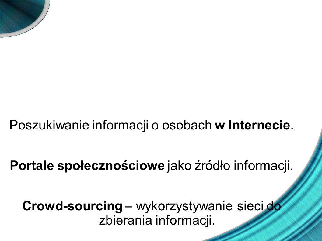 Beata Biel Poszukiwanie informacji o osobach w Internecie. Portale społecznościowe jako źródło informacji. Crowd-sourcing – wykorzystywanie sieci do z