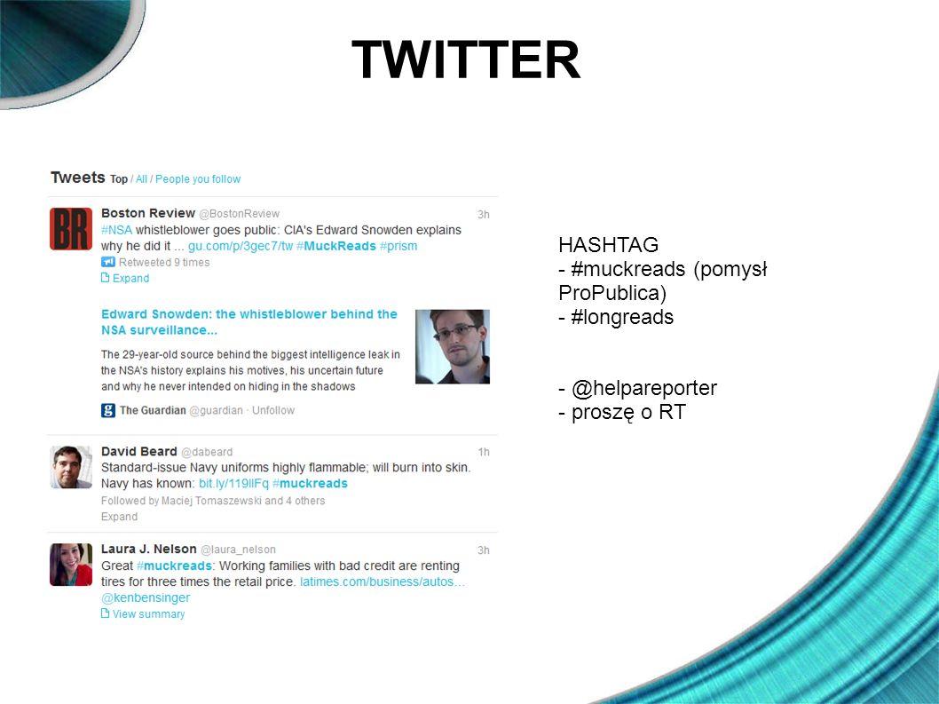 TWITTER HASHTAG - #muckreads (pomysł ProPublica) - #longreads - @helpareporter - proszę o RT