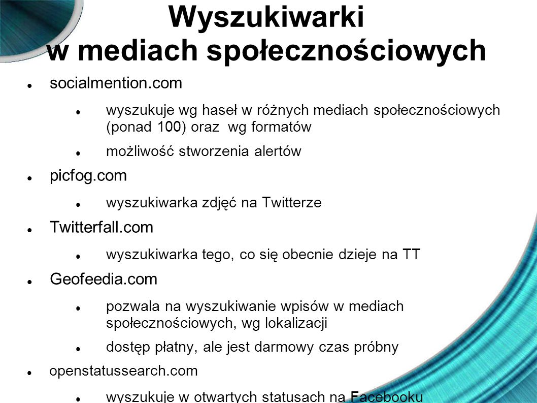 Wyszukiwarki w mediach społecznościowych socialmention.com wyszukuje wg haseł w różnych mediach społecznościowych (ponad 100) oraz wg formatów możliwo