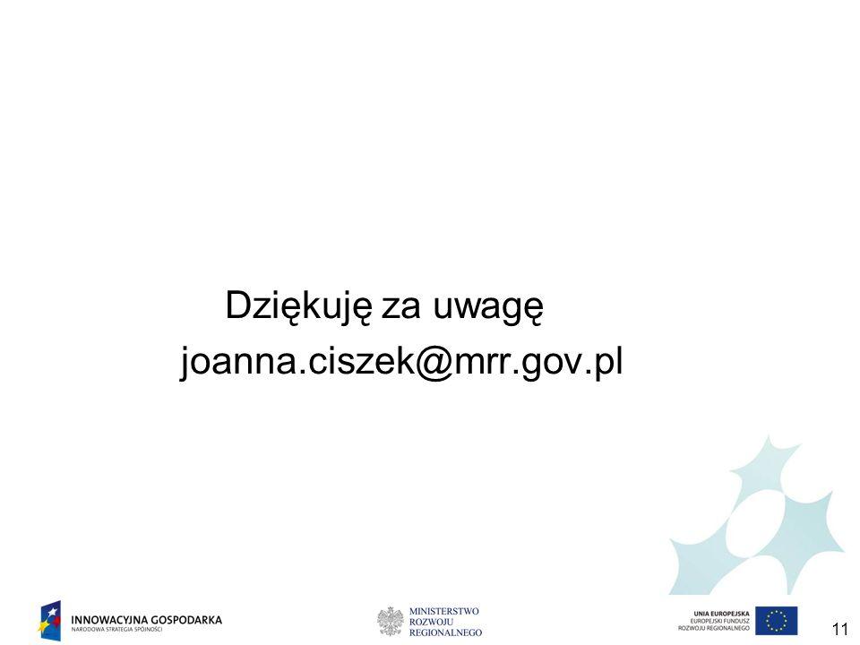 11 Dziękuję za uwagę joanna.ciszek@mrr.gov.pl