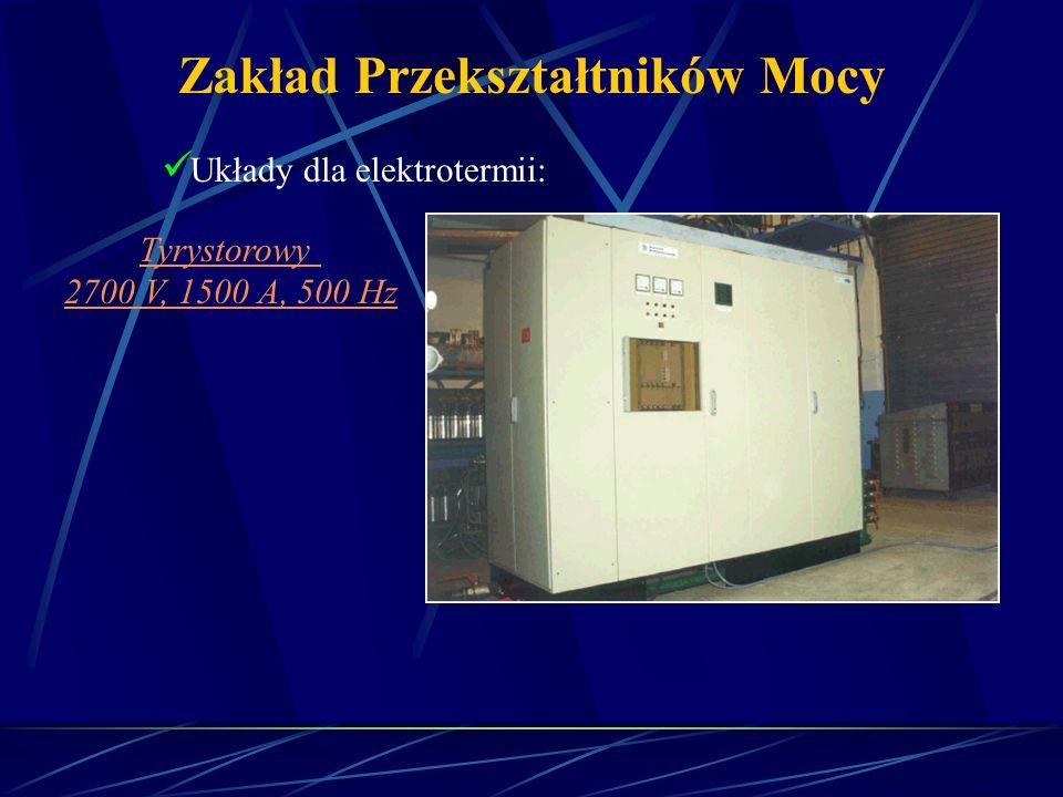 Zakład Przekształtników Mocy Układy dla elektrotermii: Tyrystorowy 2700 V, 1500 A, 500 Hz