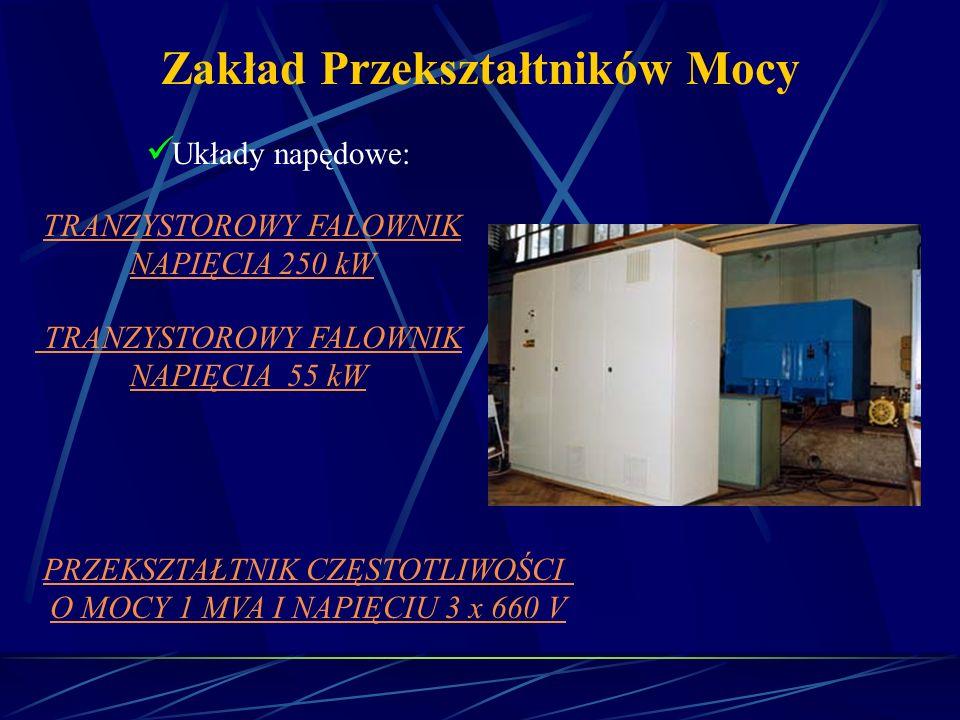 Zakład Przekształtników Mocy Układy napędowe: TRANZYSTOROWY FALOWNIK NAPIĘCIA 250 kW TRANZYSTOROWY FALOWNIK NAPIĘCIA 55 kW PRZEKSZTAŁTNIK CZĘSTOTLIWOŚ