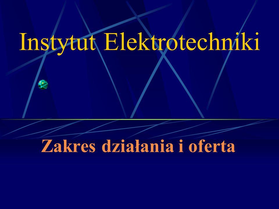 Instytut Elektrotechniki Zakres działania i oferta