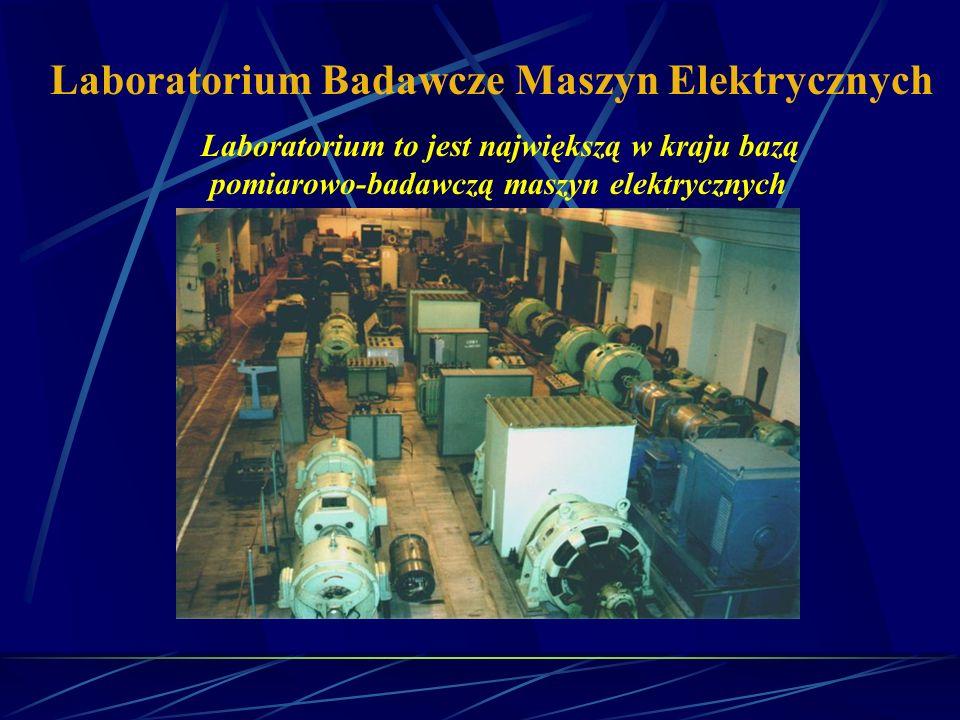 Laboratorium Badawcze Maszyn Elektrycznych Laboratorium to jest największą w kraju bazą pomiarowo-badawczą maszyn elektrycznych