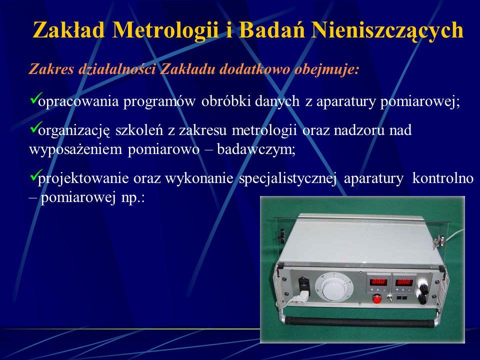 Zakład Metrologii i Badań Nieniszczących Zakres działalności Zakładu dodatkowo obejmuje: opracowania programów obróbki danych z aparatury pomiarowej;