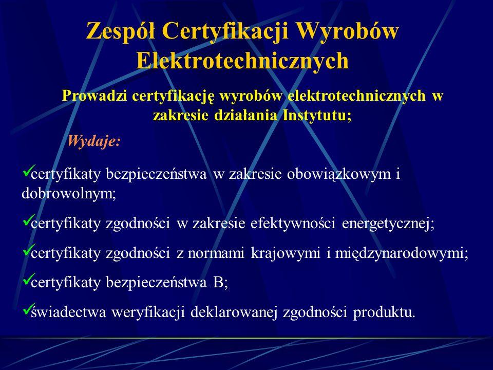 Zespół Certyfikacji Wyrobów Elektrotechnicznych Prowadzi certyfikację wyrobów elektrotechnicznych w zakresie działania Instytutu; Wydaje: certyfikaty