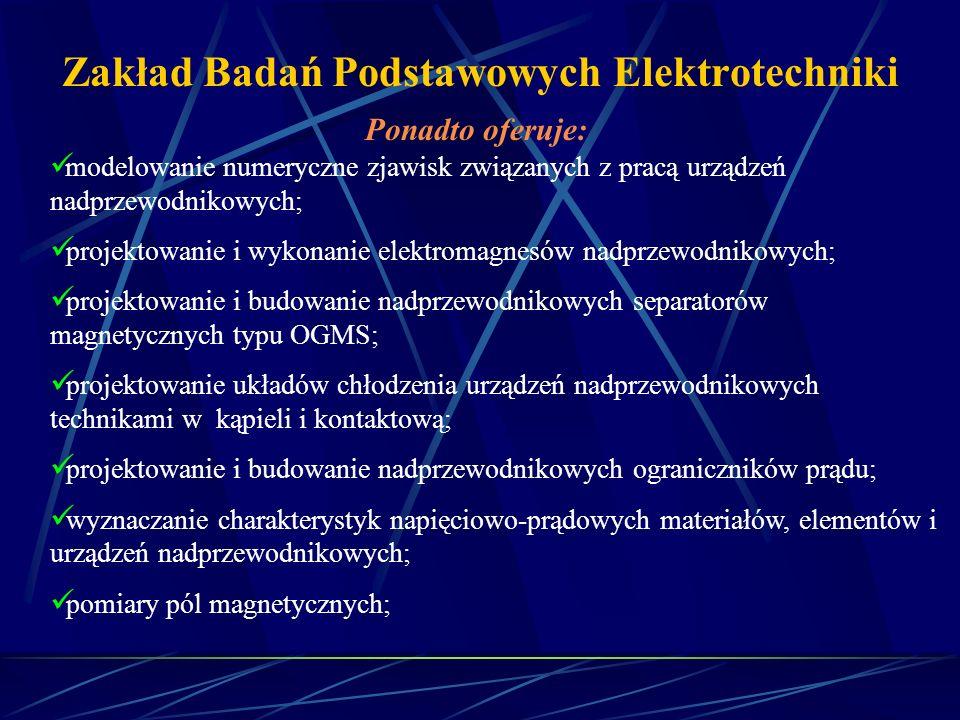 Zakład Badań Podstawowych Elektrotechniki Ponadto oferuje: modelowanie numeryczne zjawisk związanych z pracą urządzeń nadprzewodnikowych; projektowani