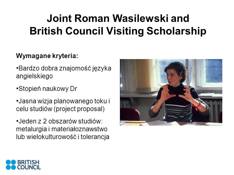Joint Roman Wasilewski and British Council Visiting Scholarship Wymagane kryteria: Bardzo dobra znajomość języka angielskiego Stopień naukowy Dr Jasna