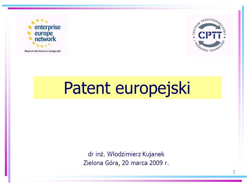 1 dr inż. Włodzimierz Kujanek Zielona Góra, 20 marca 2009 r. Patent europejski