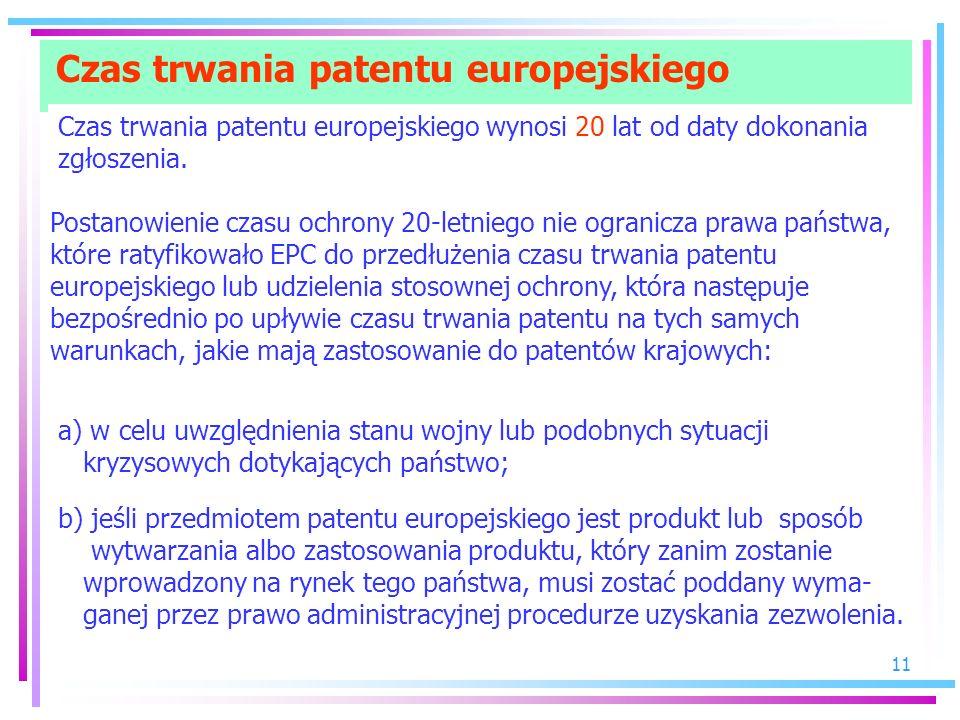 11 Czas trwania patentu europejskiego Czas trwania patentu europejskiego wynosi 20 lat od daty dokonania zgłoszenia. Postanowienie czasu ochrony 20-le