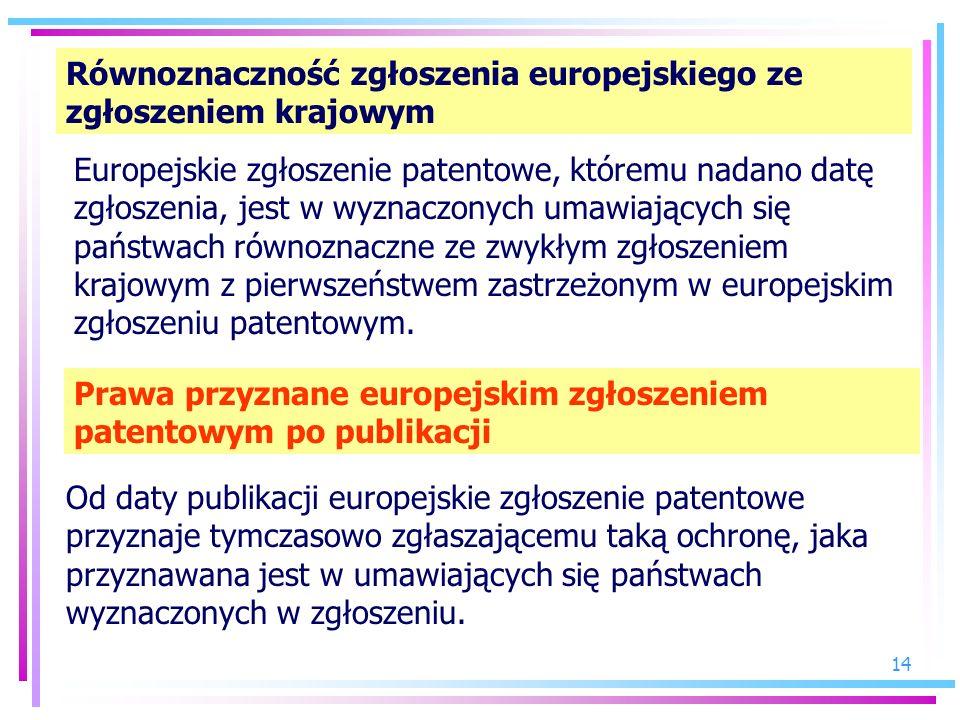 14 Równoznaczność zgłoszenia europejskiego ze zgłoszeniem krajowym Europejskie zgłoszenie patentowe, któremu nadano datę zgłoszenia, jest w wyznaczony