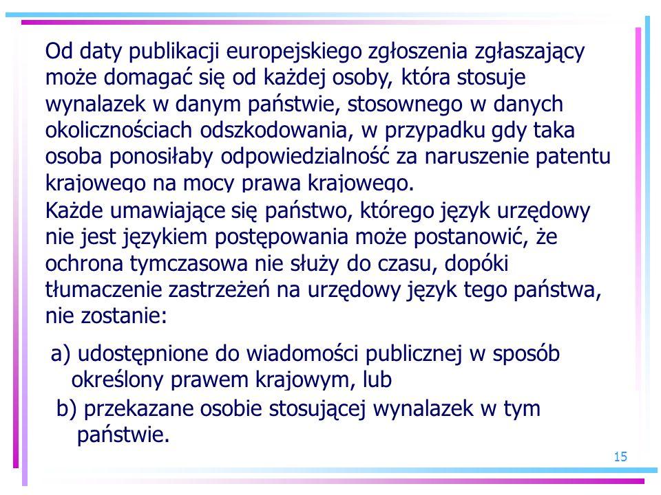 15 Od daty publikacji europejskiego zgłoszenia zgłaszający może domagać się od każdej osoby, która stosuje wynalazek w danym państwie, stosownego w da