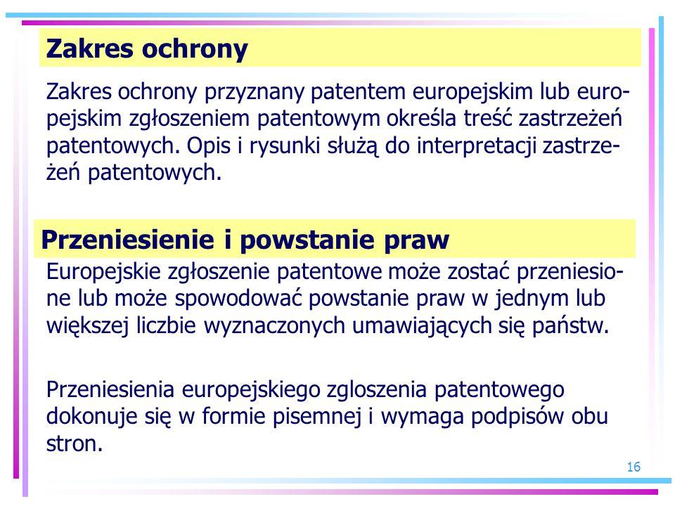 16 Zakres ochrony Zakres ochrony przyznany patentem europejskim lub euro- pejskim zgłoszeniem patentowym określa treść zastrzeżeń patentowych. Opis i